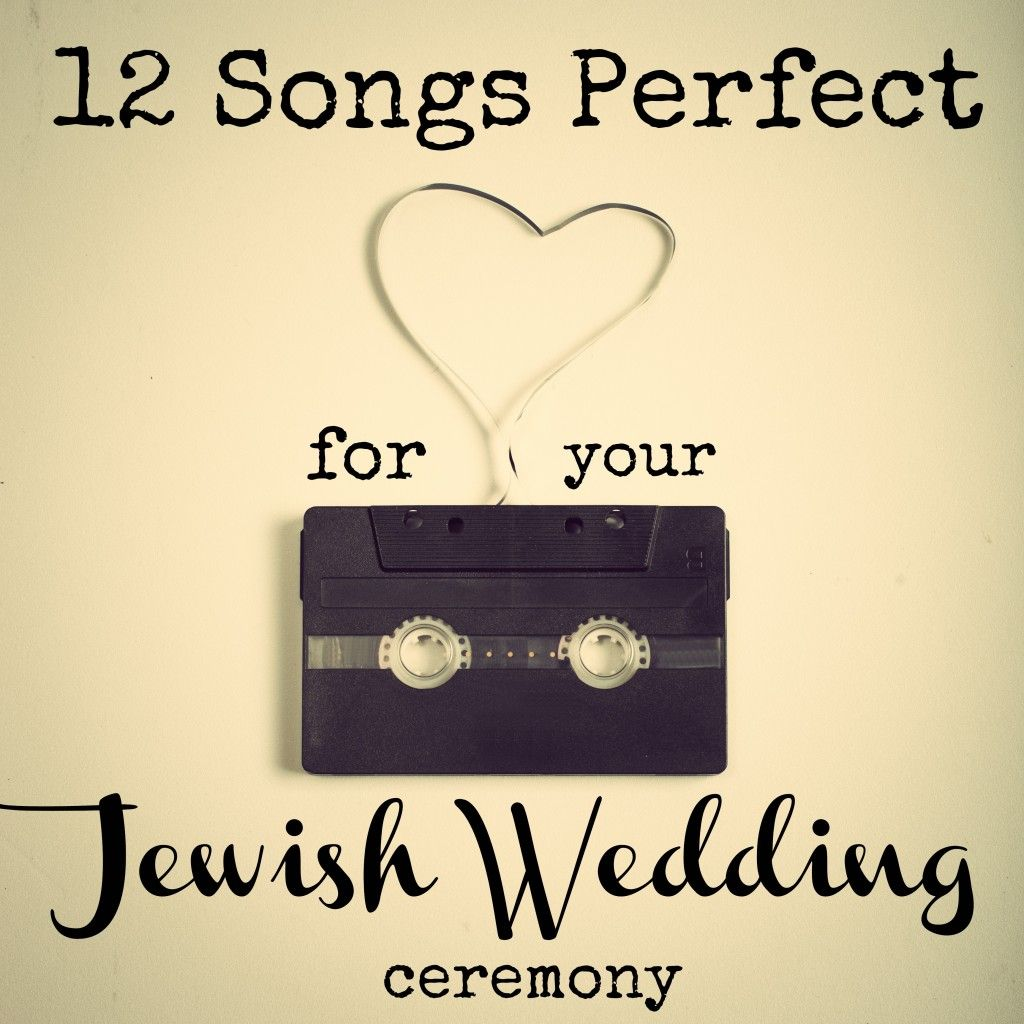 12 Songs Perfect For Your Jewish Wedding Ceremony Jewish Wedding