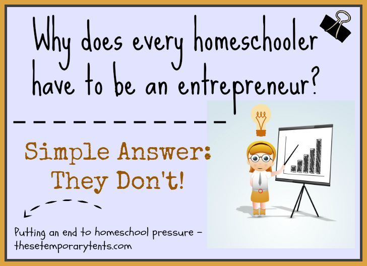 Why does every homeschooler have to be an entrepreneur? Or a prodigy, hackschooler, or overachiever?