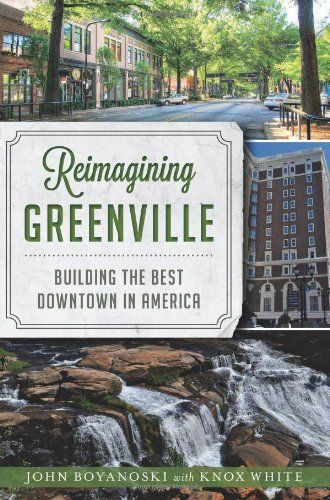 Reimagining Greenville: Building the Best Downtown in ...