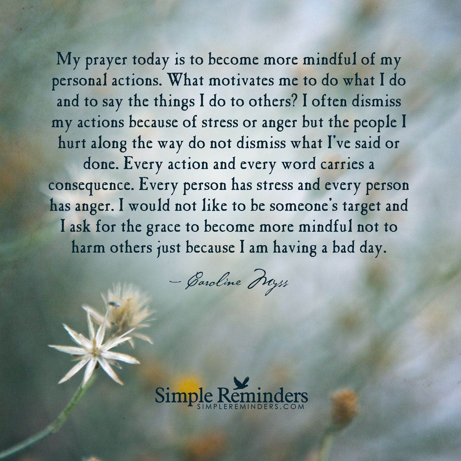 my prayer today is to become more mindful my prayer today is to my prayer today is to become more mindful of my personal actions what motivates me to do what i do and to say the things i do to others