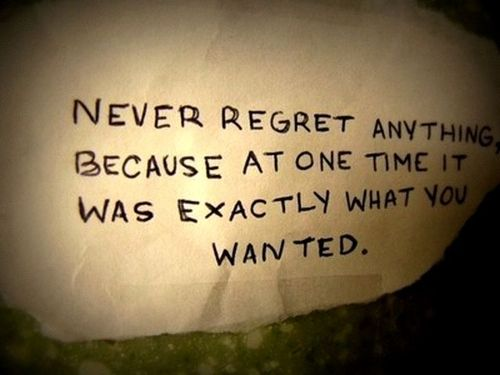 Never Regret Quotes Words Quotes Me Quotes Quotes To Live By