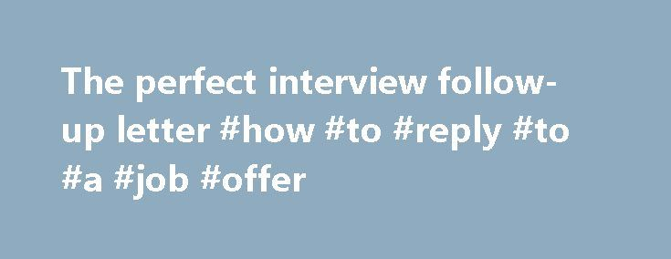 The perfect interview follow-up letter #how #to #reply #to #a #job - follow up letter after resume
