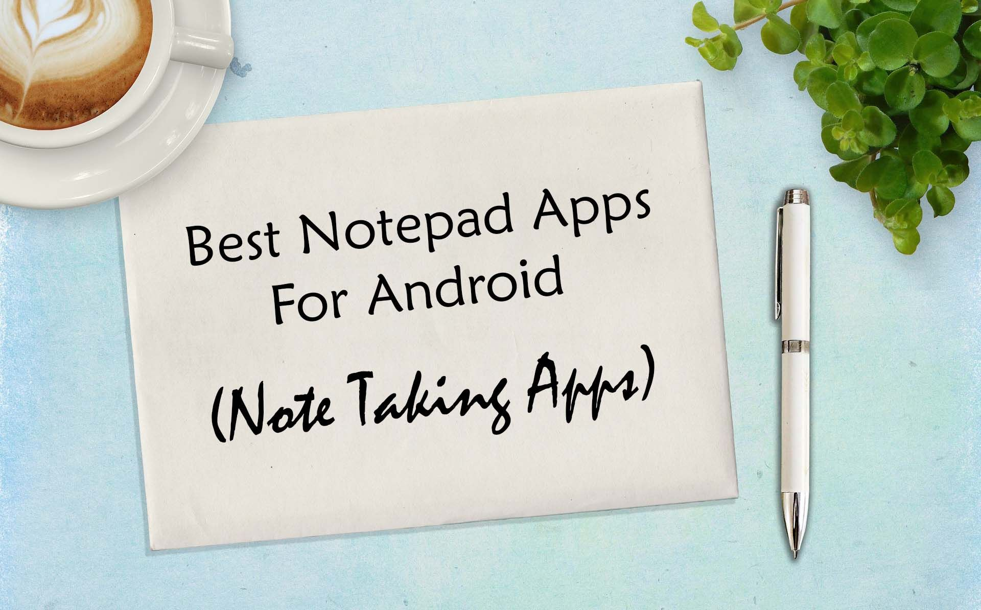 13 Best Notepad Apps For Android (Note Taking Apps