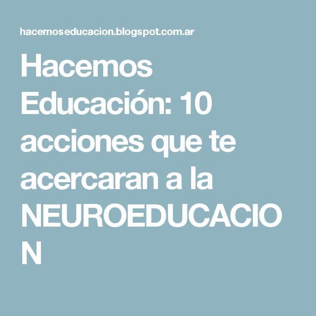 Hacemos Educación: 10 acciones que te acercaran a la NEUROEDUCACION
