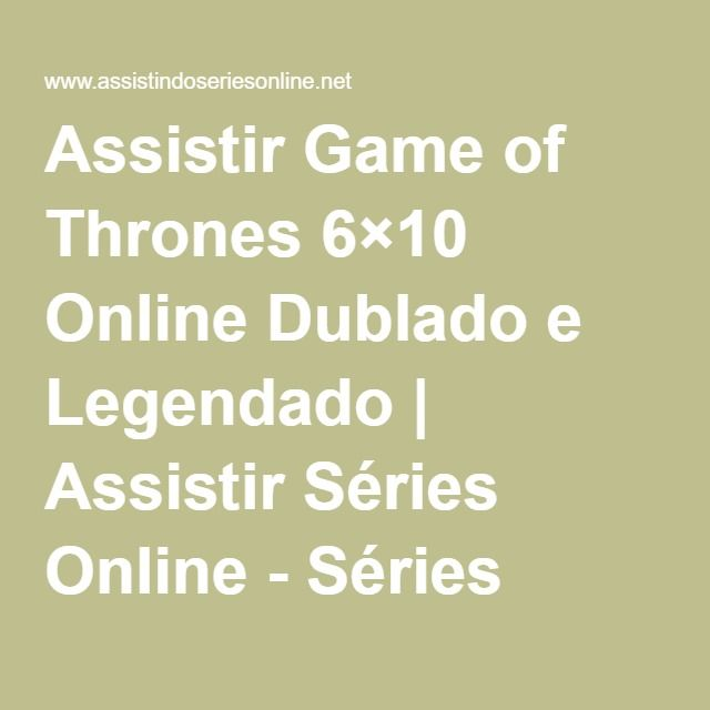 Assistir Game Of Thrones 6 10 Online Dublado E Legendado Com
