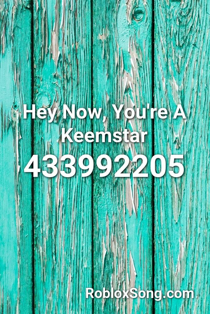 Hey now youre a keemstar roblox id roblox music codes