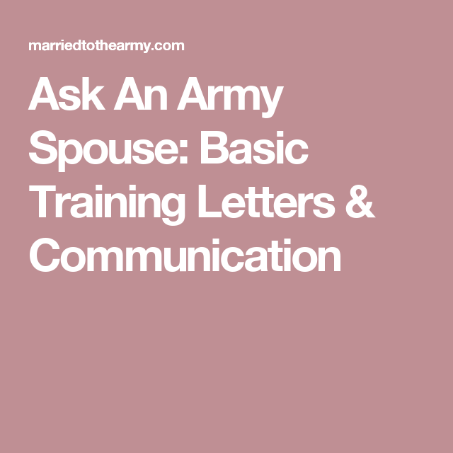 how will you communicate with your soldier during basic training can you write letters call find answers to questions from readers about communication