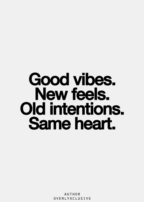 Good Vibes New Feels Old Intentions Same Heart Quotes Quotes