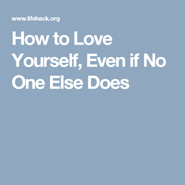 How To Love Yourself Even If No One Else Does Braderva Doceinfo