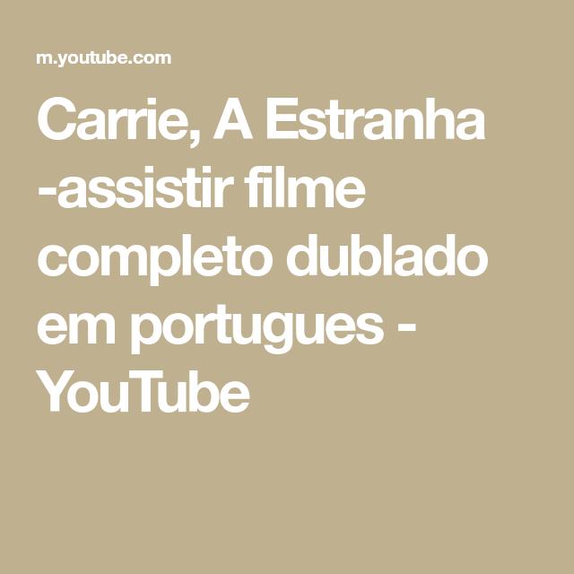 Carrie A Estranha Assistir Filme Completo Dublado Em Portugues Youtube Carrie Assistir Filme Completo Filmes Completos