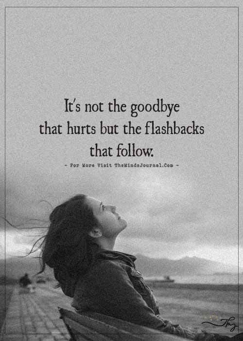 It's not the goodbye that hurts...