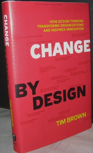 Change By Design How Design Thinking Transforms Organizations And Inspires Innovation Tim Brown Design Thinking Inspirational Books Human Centered Design