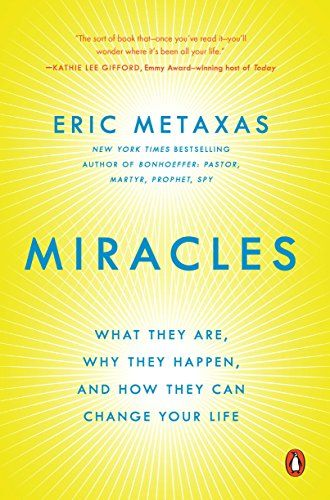 Miracles: What They Are, Why They Happen, and How They Ca...