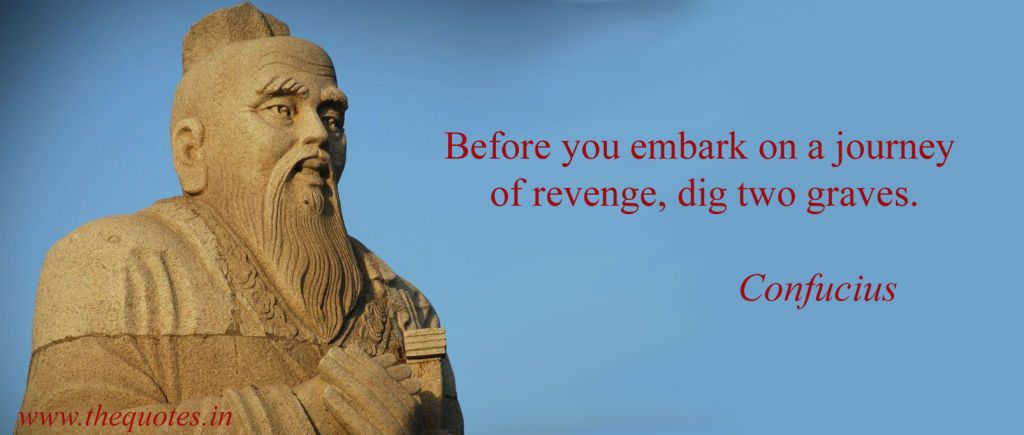 Before You Embark On A Journey Of Revenge Dig Two Graves Confucius Confucius Quotes Woman Quotes Chinese Culture