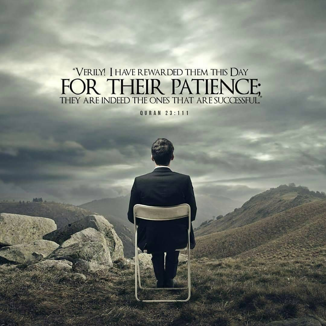 """""""Verily! I Have rewarded this day For Their Patience ;They Are Indeed The One's That Are Successful. #StayHumble #Patience #Salah #Pray #WhyNotPray"""""""
