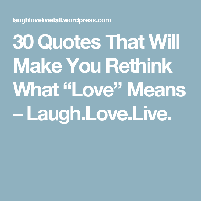 "Love Means Quotes 30 Quotes That Will Make You Rethink What ""Love"" Means  Laughlove"