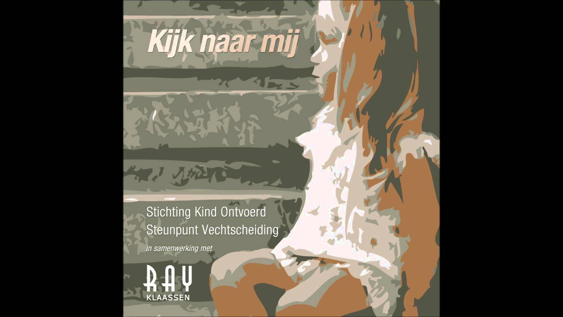 Kijk naar mij! - Ray Klaassen geschreven voor Stichting Kind Ontvoerd en Stichting Vechtscheiding