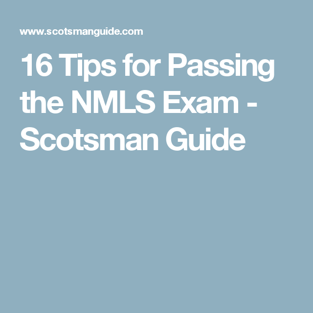 16 Tips For Passing The Nmls Exam Scotsman Guide Exam Exam Prep Scotsman