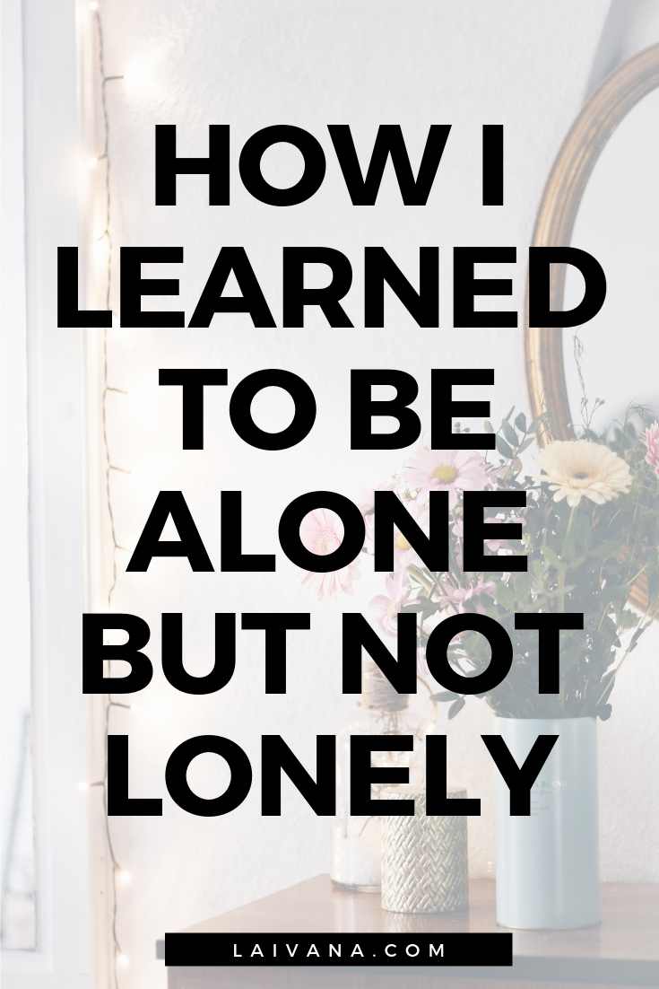 How to Be Alone and Enjoy It – 4 Steps to Start Enjoying Your Own Company