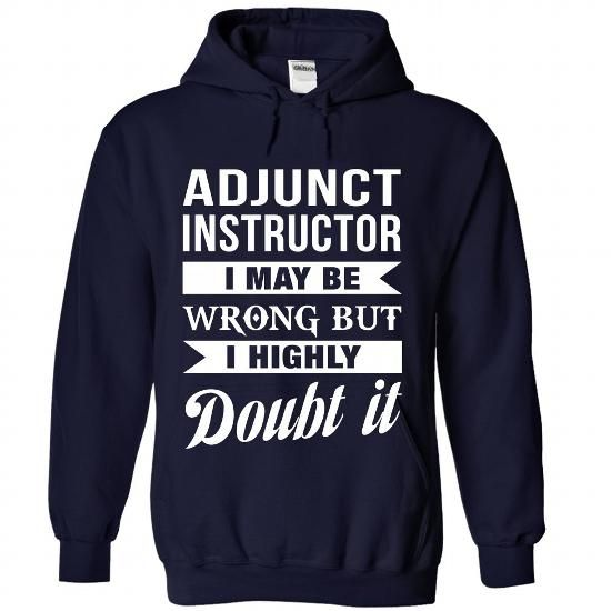ADJUNCT INSTRUCTOR I MAY BE WRONG BUT I HIGHLY DOUBT IT T Shirts, Hoodies, Sweatshirts. CHECK PRICE ==► https://www.sunfrog.com/No-Category/ADJUNCT-INSTRUCTOR--Doubt-it-3641-NavyBlue-Hoodie.html?41382