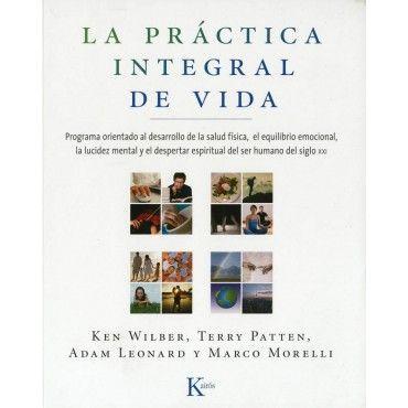 LA PRACTICA INTEGRAL DE VIDA: PROGRAMA ORIENTADO AL DESARROLLO DE LA SALUD FISICA, EL EQUILIBRIO EMOCIONAL, LA LUCIDEZ MENTAL....