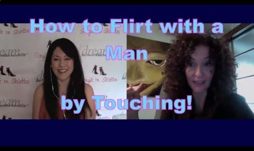 Dating tips for women how to flirt with a man by touching