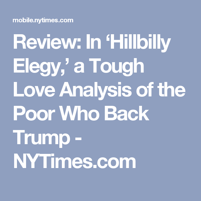 Review In Hillbilly Elegy A Tough Love Analysis Of The Poor Who Back Trump Hillbilly Elegy Tough Love Elegy