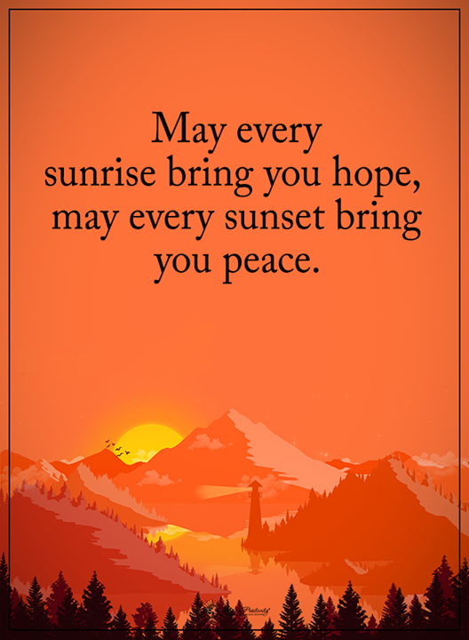 May every sunrise bring you hope, may every sunset bring you