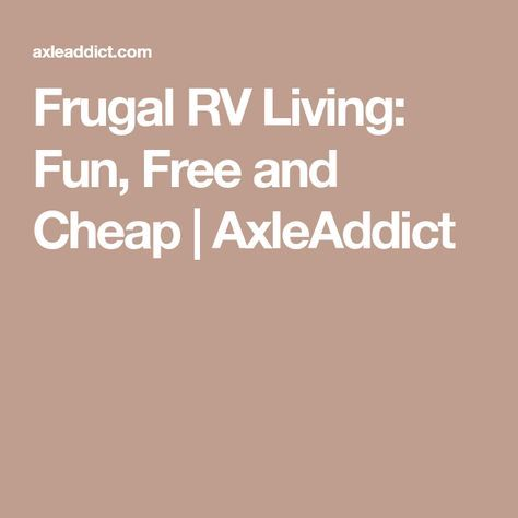Frugal RV Living Fun, Free and Cheap Rv living, Frugal