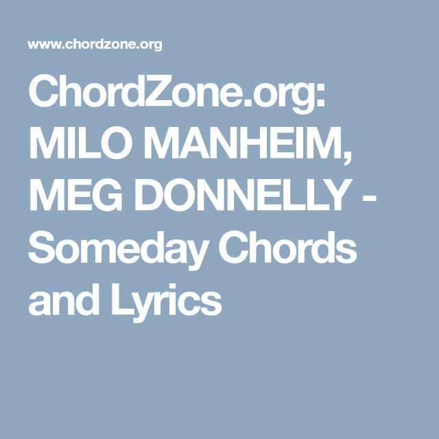 ChordZone.org: MILO MANHEIM, MEG DONNELLY - Someday Chords and ...