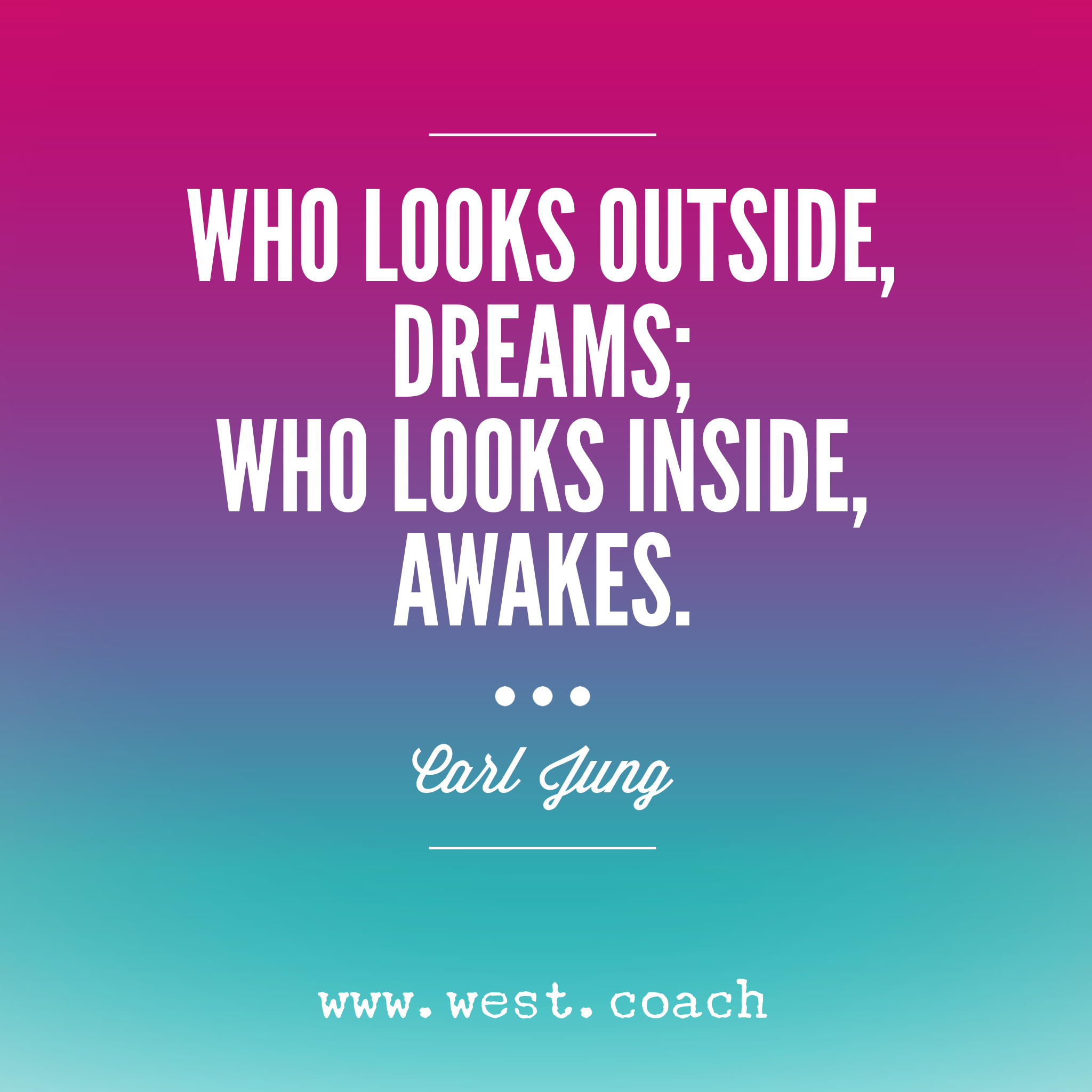 Life Coaching Quotes Who Looks Outside Dreams Who Looks Inside Awakes Carl Jung