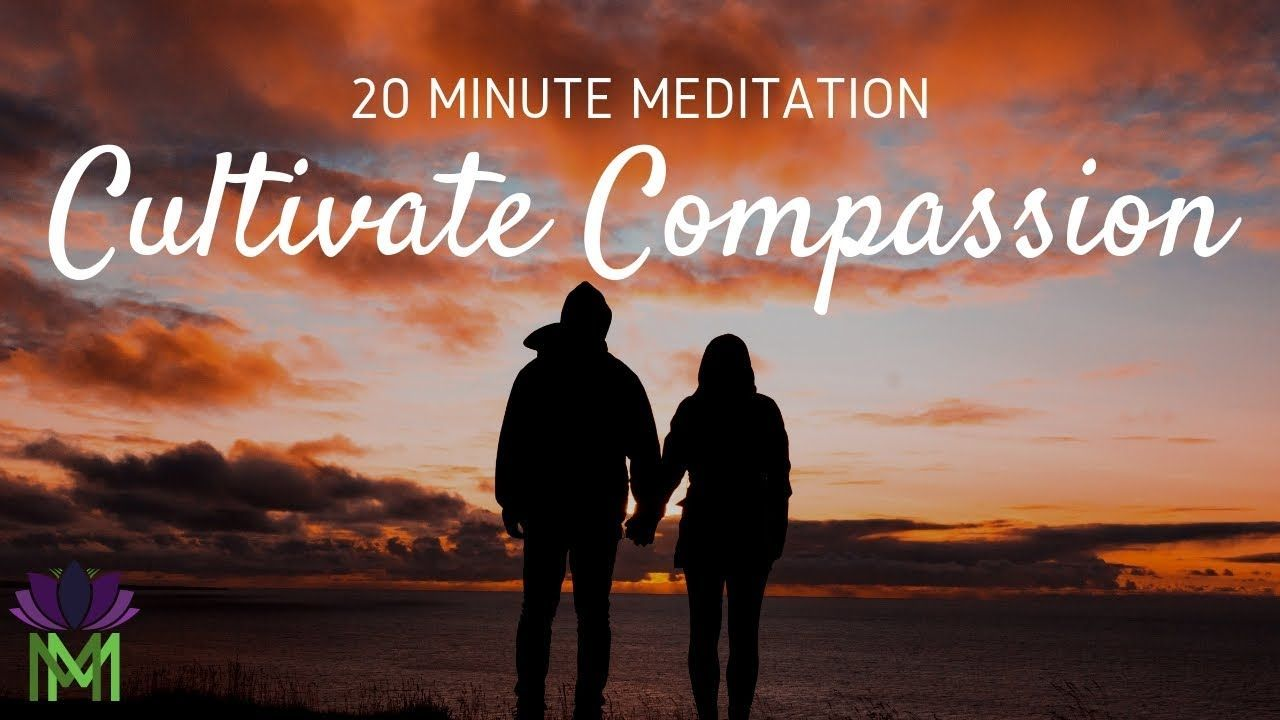 20 Minute Guided Meditation for Cultivating Compassion