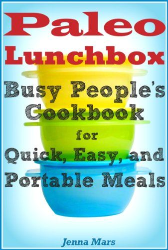 (the paleo diet) Paleo Lunchbox: Busy People's Cookbook for Quick, Easy, and Portable Meals #paleo #diet #recipe