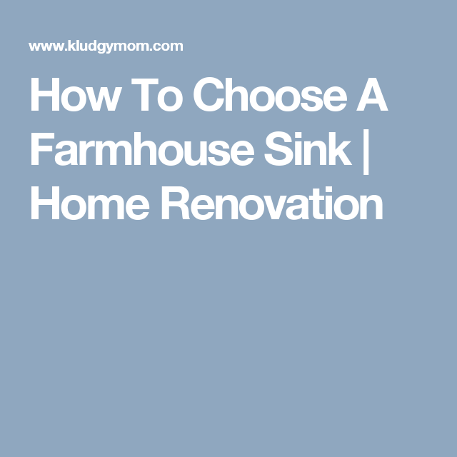 How To Choose A Farmhouse Sink | Home Renovation