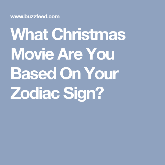 What Christmas Movie Are You Based On Your Zodiac Sign Christmas Movies Zodiac Signs Zodiac