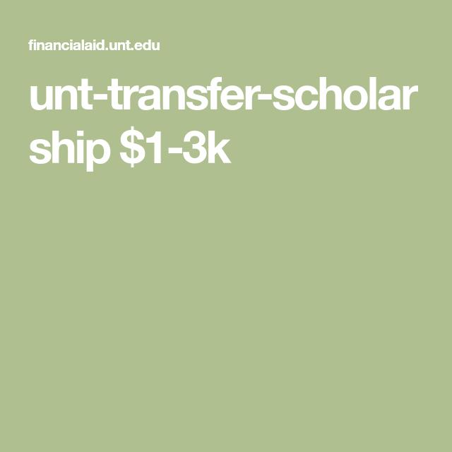 Unt Financial Aid >> Unt Transfer Scholarship 1 3k School College