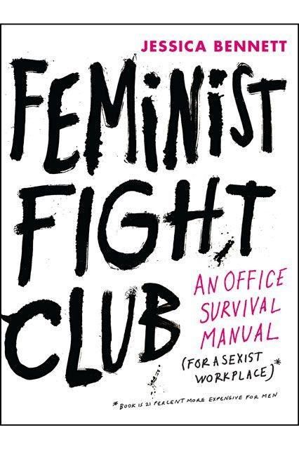 Why you need to pick up Jessica Bennett's Feminist Fight Club - An office survival manual (for a sexist workplace) right now.  #FeministFightClub