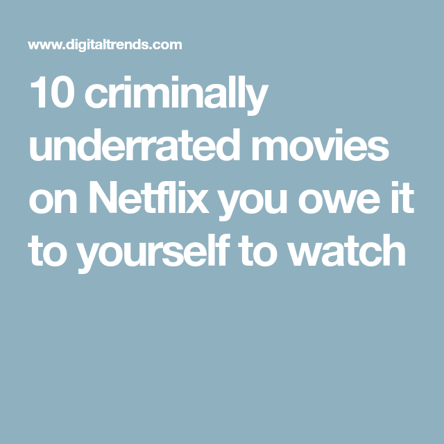 The Most Underrated Movies On Netflix Right Now (April ...