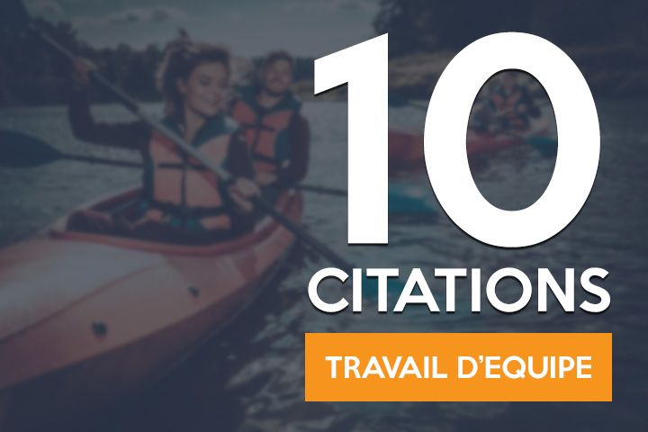 10 Citations Sur Le Travail D Equipe Pour Renforcer La Cohesion