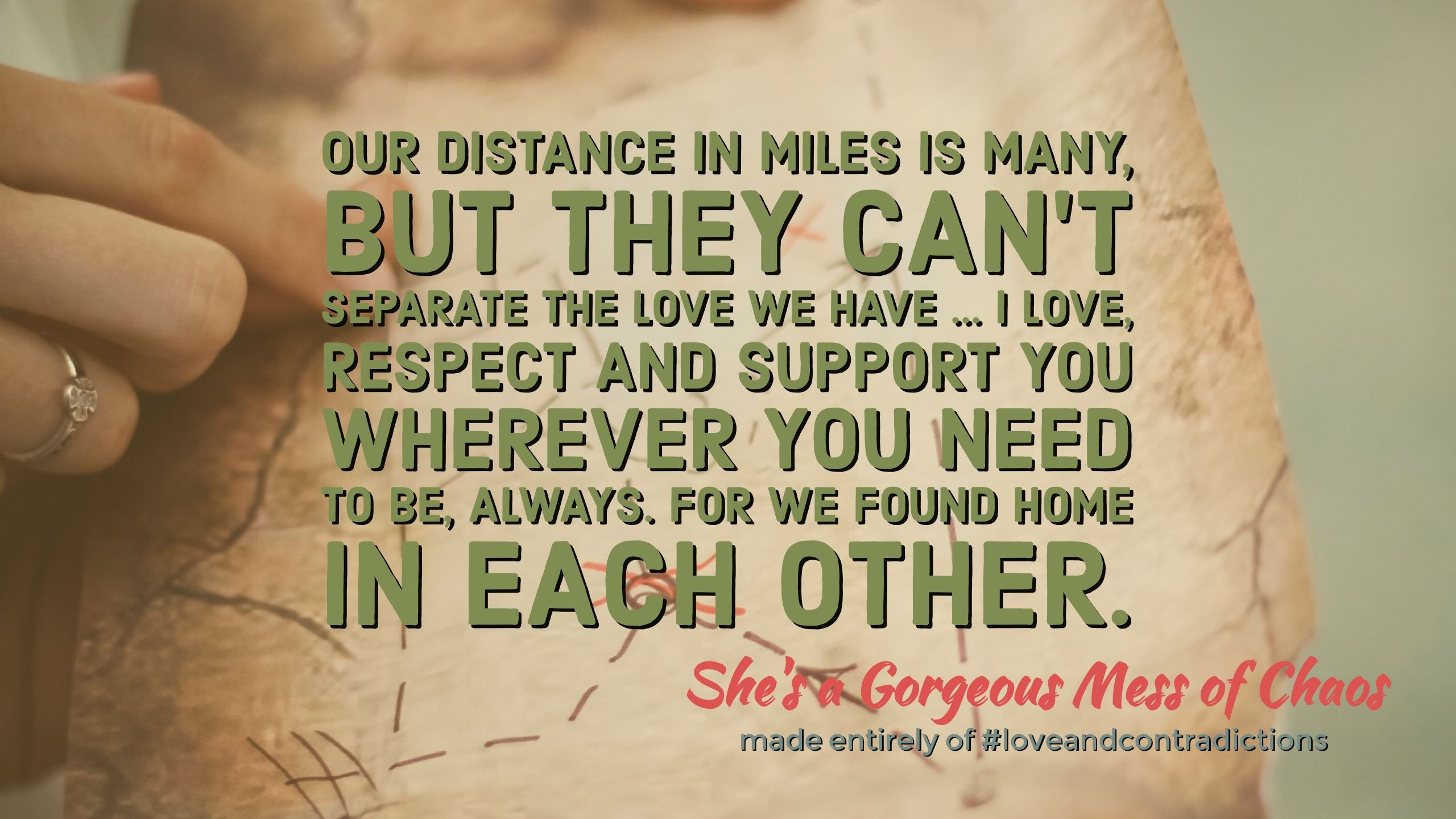 Our Distance In Miles Is Many But They Can T Separate The Love We Have I Love Respect And Support You Wherever You Need To Be Always For We Found Home I