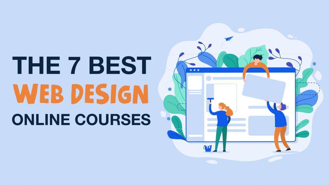 7 Best Web Design Online Courses Tutorials Classes And Certificates Online Web Design Online Web Design Courses