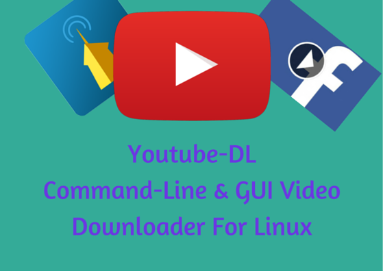 youtube-dl command-line & gui video downloader for linux