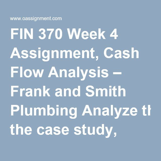 FIN 370 Week 4 Assignment, Cash Flow Analysis u2013 Frank and Smith - case analysis