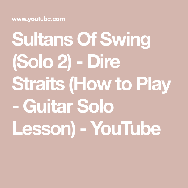 Sultans Of Swing Solo 2 Dire Straits How To Play Guitar Solo Lesson Youtube Sultans Of Swing Playing Guitar Guitar Solo
