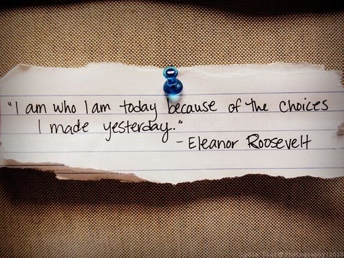 I am who I am today because of the choices I made yesterday
