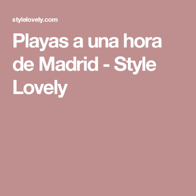 Playas a una hora de Madrid - Style Lovely