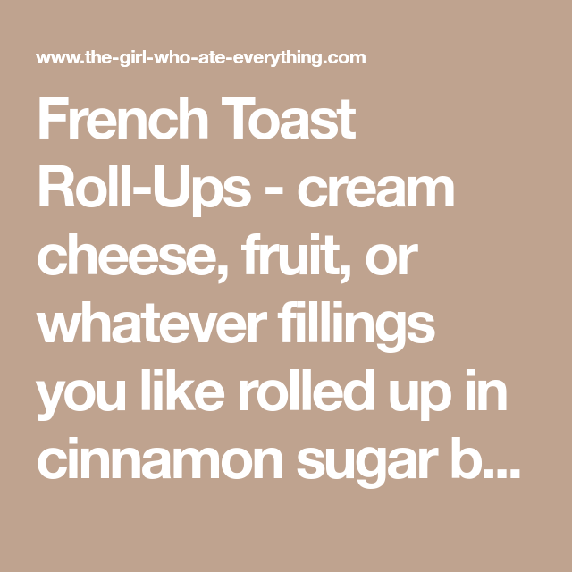 French Toast Roll-Ups - The Girl Who Ate Everything