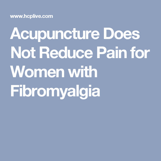 Acupuncture Does Not Reduce Pain for Women with Fibromyalgia