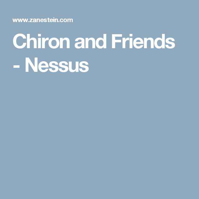 Chiron and Friends - Nessus | Astrology | Zodiac