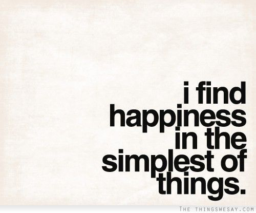 I Find Happiness In The Simplest Of Things